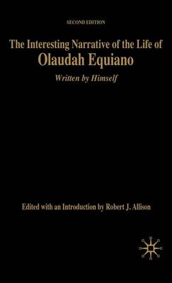 The Interesting Narrative of the Life of Olaudah Equiano: Written by Himself, Second Edition - Bedford Cultural Editions Series (Hardback)