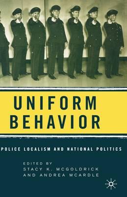 Uniform Behavior: Police Localism and National Politics (Hardback)