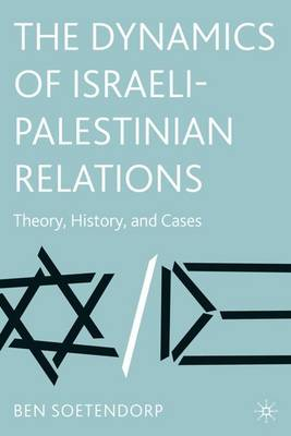 The Dynamics of Israeli-Palestinian Relations: Theory, History and Cases (Hardback)