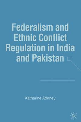 Federalism and Ethnic Conflict Regulation in India and Pakistan (Hardback)