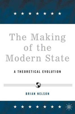 The Making of the Modern State: A Theoretical Evolution (Hardback)