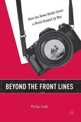 Beyond the Front Lines: How the News Media Cover a World Shaped by War (Paperback)