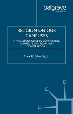 Religion on Our Campuses: A Professor's Guide to Communities, Conflicts, and Promising Conversations (Paperback)