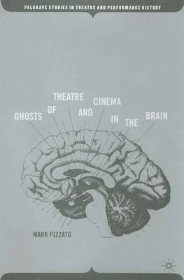 Ghosts of Theatre and Cinema in the Brain - Palgrave Studies in Theatre and Performance History (Hardback)