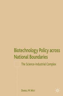Biotechnology Policy across National Boundaries: The Science-Industrial Complex (Hardback)