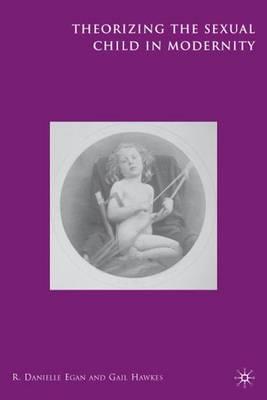 Theorizing the Sexual Child in Modernity (Hardback)