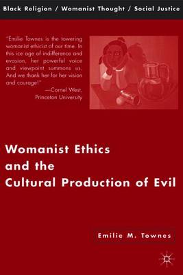Womanist Ethics and the Cultural Production of Evil - Black Religion/Womanist Thought/Social Justice (Paperback)