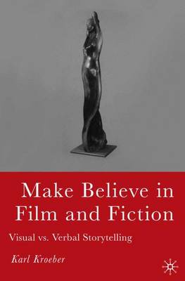 Make Believe in Film and Fiction: Visual vs. Verbal Storytelling (Hardback)