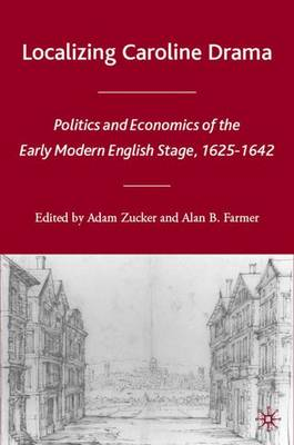Localizing Caroline Drama: Politics and Economics of the Early Modern English Stage, 1625-1642 - Early Modern Cultural Studies 1500-1700 (Hardback)
