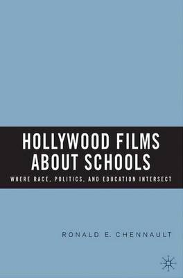Hollywood Films about Schools: Where Race, Politics, and Education Intersect (Hardback)