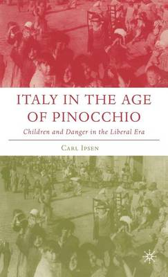 Italy in the Age of Pinocchio: Children and Danger in the Liberal Era - Italian and Italian American Studies (Hardback)