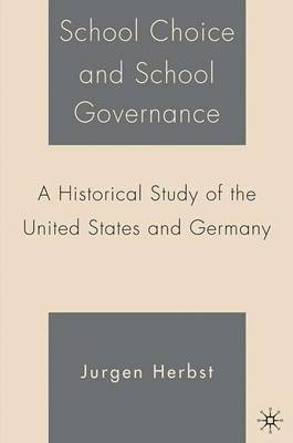 School Choice and School Governance: A Historical Study of the United States and Germany (Hardback)