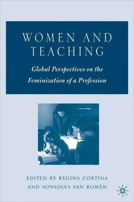 Women and Teaching: Global Perspectives on the Feminization of a Profession (Hardback)