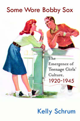 Some Wore Bobby Sox: The Emergence of Teenage Girls' Culture, 1920-1945 - Girls' History and Culture (Paperback)