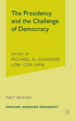 The Presidency and the Challenge of Democracy - The Evolving American Presidency (Hardback)