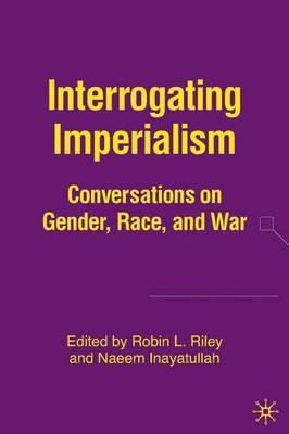 Interrogating Imperialism: Conversations on Gender, Race, and War (Hardback)