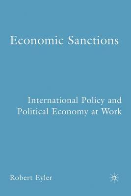 Economic Sanctions: International Policy and Political Economy at Work (Hardback)