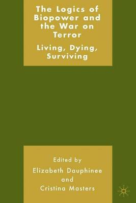 The Logics of Biopower and the War on Terror: Living, Dying, Surviving (Hardback)