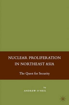 Nuclear Proliferation in Northeast Asia: The Quest for Security (Hardback)