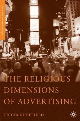 The Religious Dimensions of Advertising - Religion/Culture/Critique (Hardback)