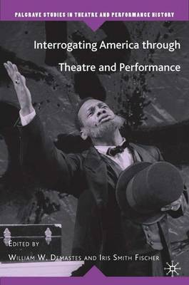 Interrogating America through Theatre and Performance - Palgrave Studies in Theatre and Performance History (Hardback)