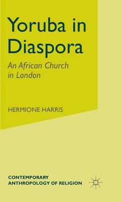 Yoruba in Diaspora: An African Church in London - Contemporary Anthropology of Religion (Hardback)