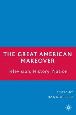 The Great American Makeover: Television, History, Nation (Paperback)