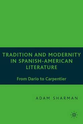 Tradition and Modernity in Spanish American Literature: From Dario to Carpentier (Hardback)