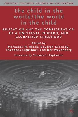 The Child in the World/The World in the Child: Education and the Configuration of a Universal, Modern, and Globalized Childhood - Critical Cultural Studies of Childhood (Paperback)