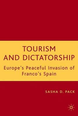 Tourism and Dictatorship: Europe's Peaceful Invasion of Franco's Spain (Hardback)