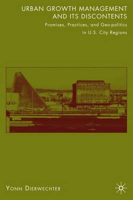 Urban Growth Management and Its Discontents: Promises, Practices, and Geopolitics in U.S. City-Regions (Hardback)