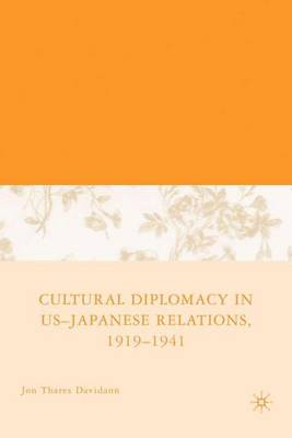 Cultural Diplomacy in U.S.-Japanese Relations, 1919-1941 (Hardback)