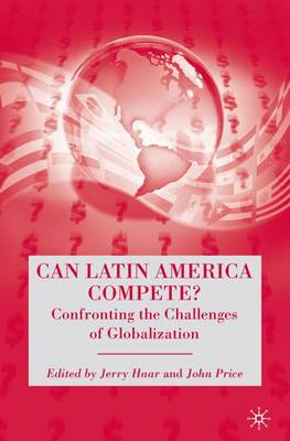 Can Latin America Compete?: Confronting the Challenges of Globalization (Hardback)