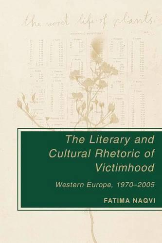 The Literary and Cultural Rhetoric of Victimhood: Western Europe, 1970-2005 (Hardback)