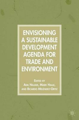 Envisioning a Sustainable Development Agenda for Trade and Environment (Hardback)