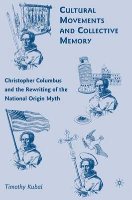 Cultural Movements and Collective Memory: Christopher Columbus and the Rewriting of the National Origin Myth (Hardback)