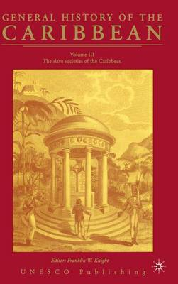 General History of the Carribean UNESCO Vol.3: The Slave Societies of the Caribbean (Hardback)