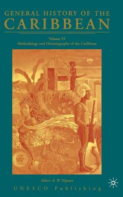 General History of the Caribbean UNESCO Volume 6: Methodology and Historiography of the Caribbean (Hardback)