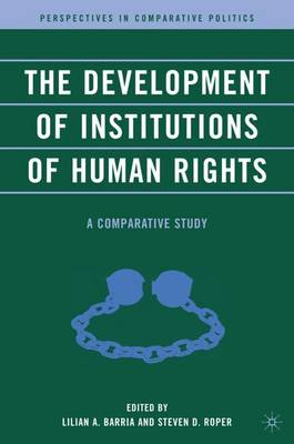 The Development of Institutions of Human Rights: A Comparative Study - Perspectives in Comparative Politics (Hardback)
