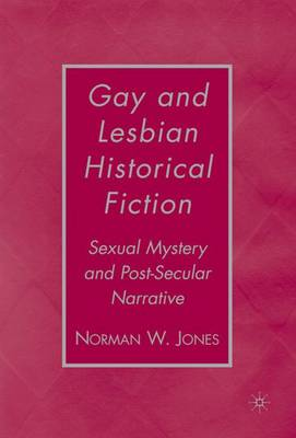 Gay and Lesbian Historical Fiction: Sexual Mystery and Post-Secular Narrative (Hardback)