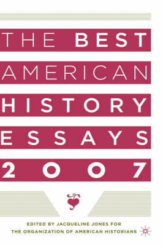 The Best American History Essays 2007 (Hardback)