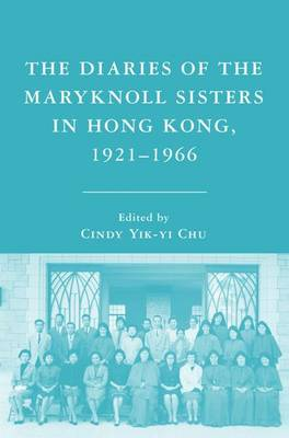 The Diaries of the Maryknoll Sisters in Hong Kong, 1921-1966 (Hardback)