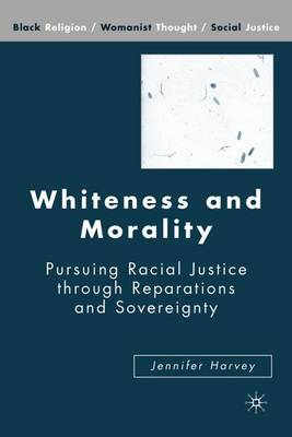 Whiteness and Morality: Pursuing Racial Justice Through Reparations and Sovereignty - Black Religion/Womanist Thought/Social Justice (Hardback)