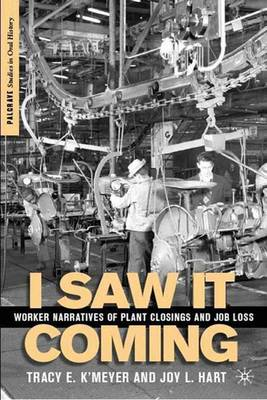 I Saw it Coming: Worker Narratives of Plant Closings and Job Loss - Palgrave Studies in Oral History (Hardback)