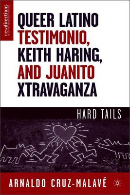 Queer Latino Testimonio, Keith Haring, and Juanito Xtravaganza: Hard Tails - New Directions in Latino American Cultures (Paperback)