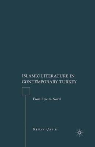 Islamic Literature in Contemporary Turkey: From Epic to Novel (Hardback)