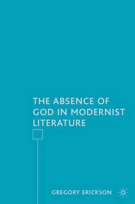 The Absence of God in Modernist Literature (Hardback)