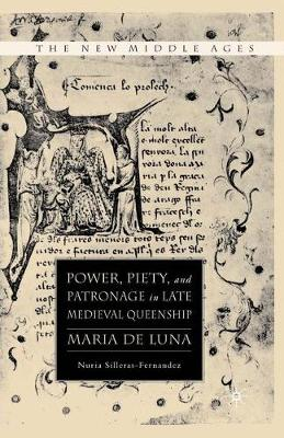 Power, Piety, and Patronage in Late Medieval Queenship: Maria de Luna - The New Middle Ages (Hardback)