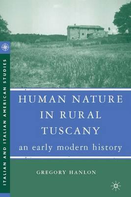 Human Nature in Rural Tuscany: An Early Modern History - Italian and Italian American Studies (Hardback)