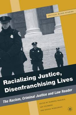 Racializing Justice, Disenfranchising Lives: The Racism, Criminal Justice, and Law Reader - Critical Black Studies (Paperback)